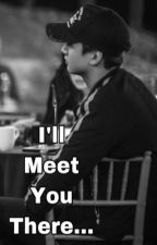 I'll Meet You There by perfectly_payne
