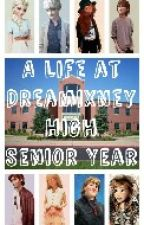 A Life at Dreamixney High: Senior Year by PrincessSelene04
