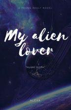 My alien lover  by alexaaroxass