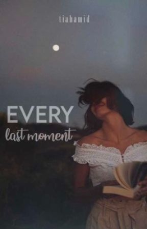 Every Last Moment  by tiadidwhat