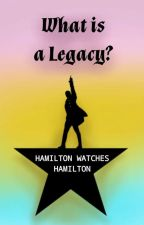 What is a Legacy?   A 'Hamilton Watches Hamilton' Fanfiction by FIORITE