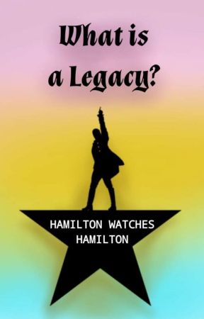 What is a Legacy? | A 'Hamilton Watches Hamilton' Fanfiction by FIORITE