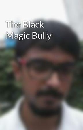 The Black Magic Bully by SaswatSahoo