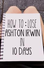 How to lose Ashton Irwin in 10 days by advisories