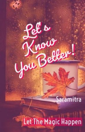 Let's Know You Better! by Saramitra