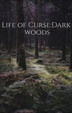 Life Of Curse:Dark Woods by Siddxlove