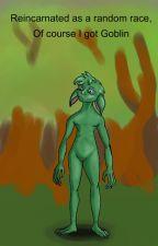 Reincarnated as a random race, of course I got goblin. by Veranyean