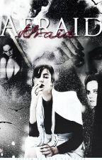 Afraid| l.t by sometimesangel