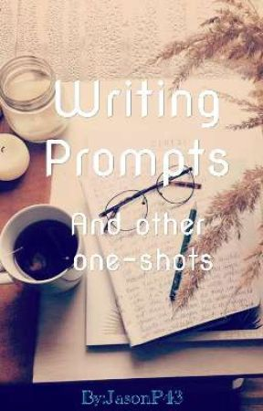 Writing Prompts And Other One-shots by JasonP43