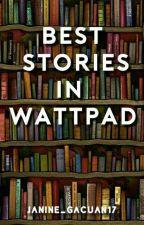 BEST STORIES IN WATTPAD by janine_gacuan17