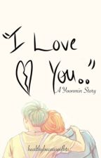 """I Love You..""~ A Yoonmin Story~ 13+! by healthybecauseofbts"
