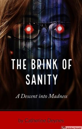 The Brink of Sanity: A Descent Into Madness by CatherineDeynes