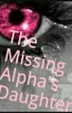The Missing Alpha's Daughter by BadGirl9151