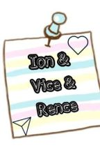 Ion & Vice & Rence by vicekaion