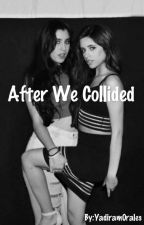 After We Collided (Camren G!P) by Yadiram0rales