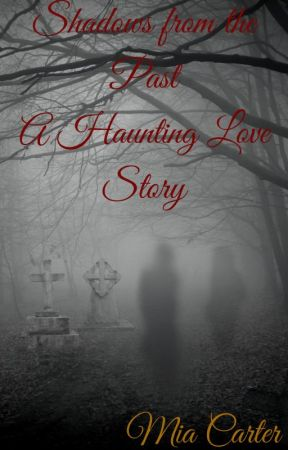 Shadows from the Past: A Haunting Love Story by miacarterauthorof