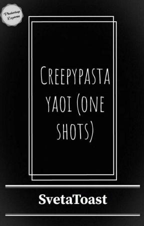 Creepypasta Yaoi(oneshots) by SvetaToast
