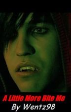 A Little More Bite Me (Fall Out Boy [Pete Wentz] fanfic) by Wentz98