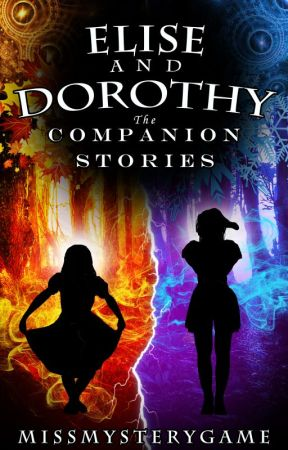 Elise & Dorothy - The Companion Stories by MissMysteryGame