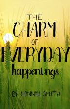 The Charm of Everyday Happenings by WhichHannahSmith
