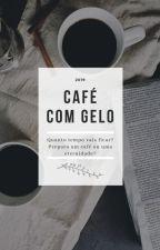 Café com Gelo by HelenaSimoes