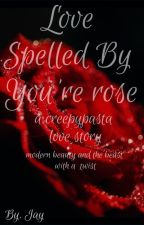 Love Spelled By You're Roses by Jayblueheart