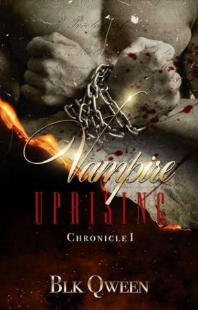 Vampire Uprising Chronicle I by BlkQween