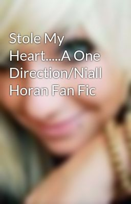 Stole My Heart.....A One Direction/Niall Horan Fan Fic