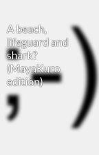 A beach, lifeguard and shark? (MayaKuro edition)  by two_nhan
