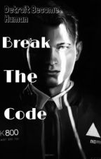 Break The Code-Detroit Become Human Fan Fic  by Marvel-Pers0n