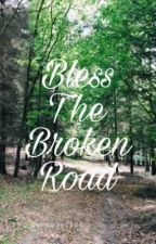 Bless The Broken Road by sammie7181