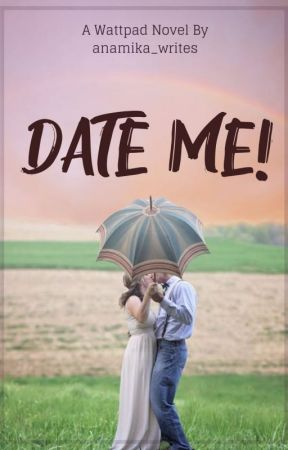 Date Me! by anamika_writes