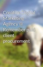 Creative Digital Marketing Agency @ Remember paid client procurement by loganlamtm