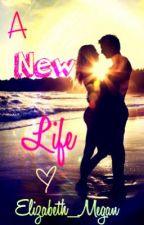 A New Life by elizabeth_megan