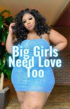 Big Girls Need Love Too by Carolina4240