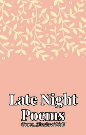 Late Night Poems by Grace_ShadowWolf
