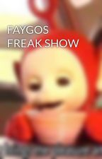 FAYGOS FREAK SHOW by _worm_queen_
