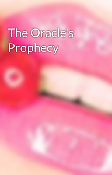 The Oracle's Prophecy by pinklollypopgirl