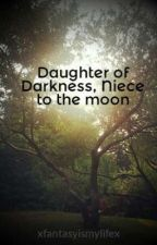 Daughter of Darkness, Niece to the moon by xfantasyismylifex