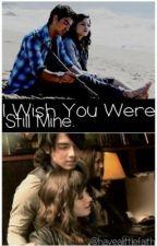I Wish You Were Still Mine. by havealittlefaith