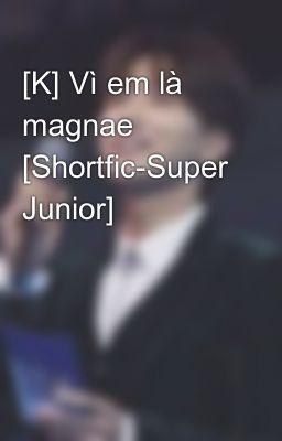 [K] Vì em là magnae [Shortfic-Super Junior]