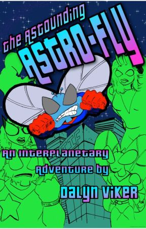 The Astounding Astro-Fly #1 by Dalyn Viker by Bunny17Media