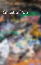 Ghost of You by kirito234453