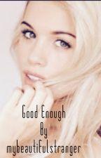 Good Enough by mybeautifulstranger