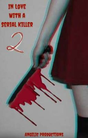 In Love With A Serial Killer 2 by AngelicProductions