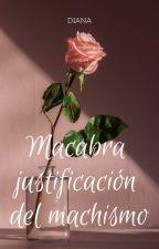 Macabra justificación del machismo by DianaBrito99