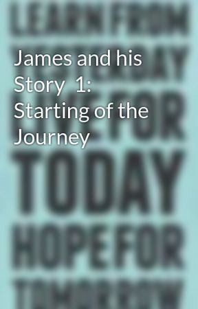 James and his Story  1: Starting of the Journey by JiaXing1