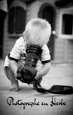 Photographe en Herbe by L_LukeyBabe