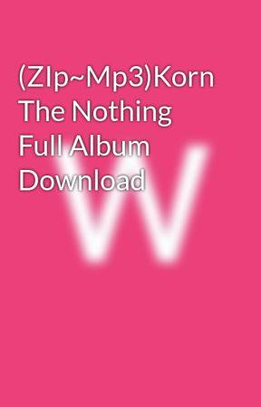 Zip Mp3 Korn The Nothing Full Album Download Wattpad