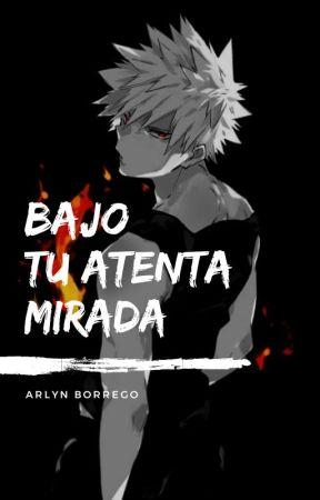 Bajo Tu Atenta Mirada by Borrego-chan
